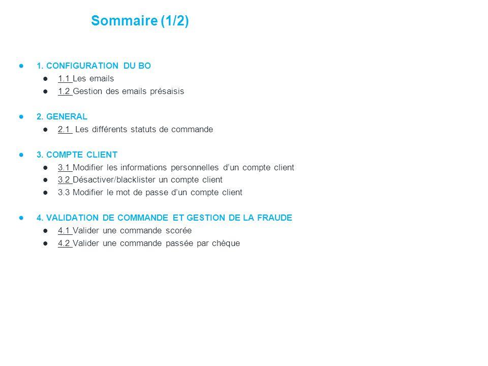 1. CONFIGURATION DU BO 1.1 Les emails 1.1 1.2 Gestion des emails présaisis 1.2 2. GENERAL 2.1 Les différents statuts de commande 2.1 3. COMPTE CLIENT