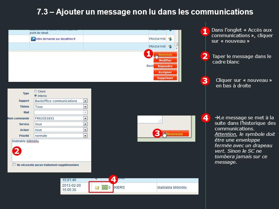 7.3 – Ajouter un message non lu dans les communications 1 2 3 Taper le message dans le cadre blanc Le message se met à la suite dans lhistorique des c