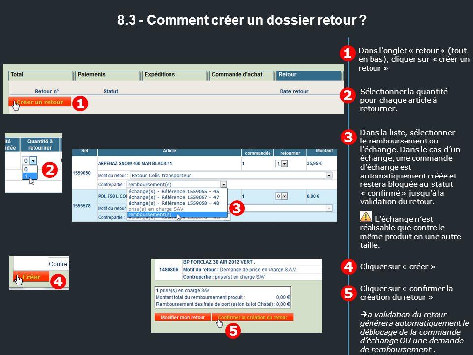 8.3 - Comment créer un dossier retour ? 1 2 Dans la liste, sélectionner le remboursement ou léchange. Dans le cas dun échange, une commande déchange e