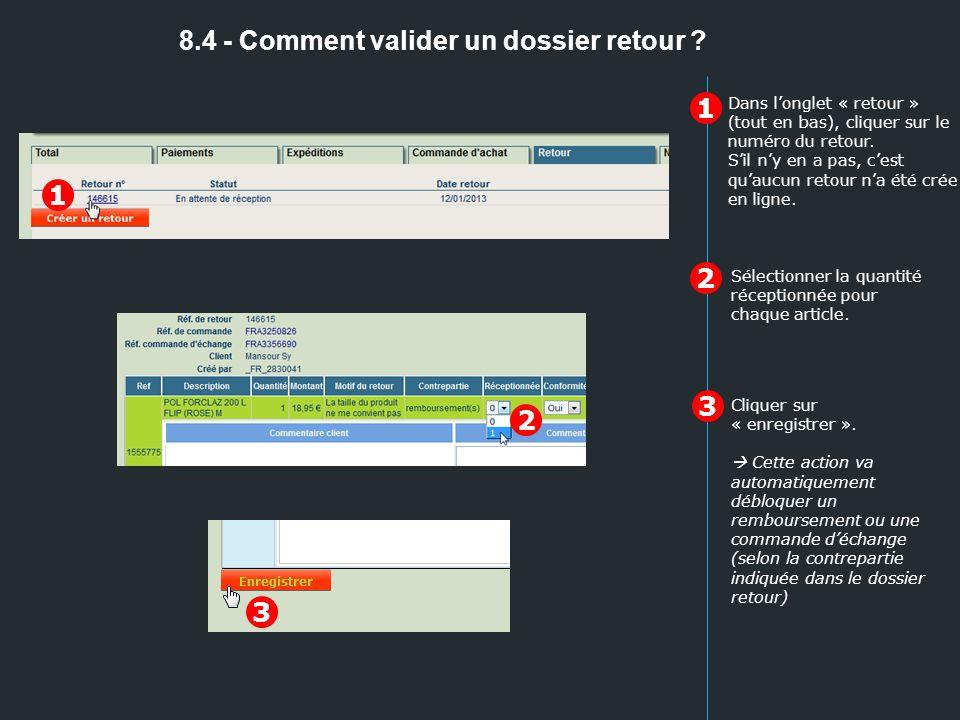 8.4 - Comment valider un dossier retour ? 1 2 Cliquer sur « enregistrer ». Cette action va automatiquement débloquer un remboursement ou une commande