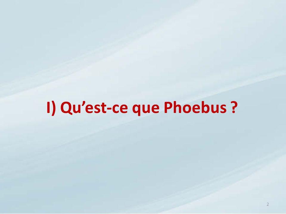 2 I) Quest-ce que Phoebus ?
