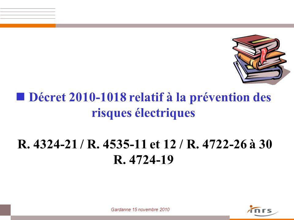 Gardanne 15 novembre 2010 Décret 2010-1018 relatif à la prévention des risques électriques R. 4324-21 / R. 4535-11 et 12 / R. 4722-26 à 30 R. 4724-19