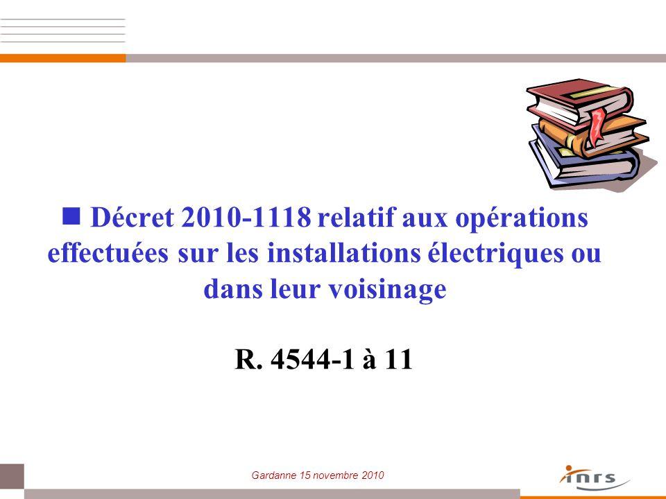 Gardanne 15 novembre 2010 Décret 2010-1118 relatif aux opérations effectuées sur les installations électriques ou dans leur voisinage R. 4544-1 à 11