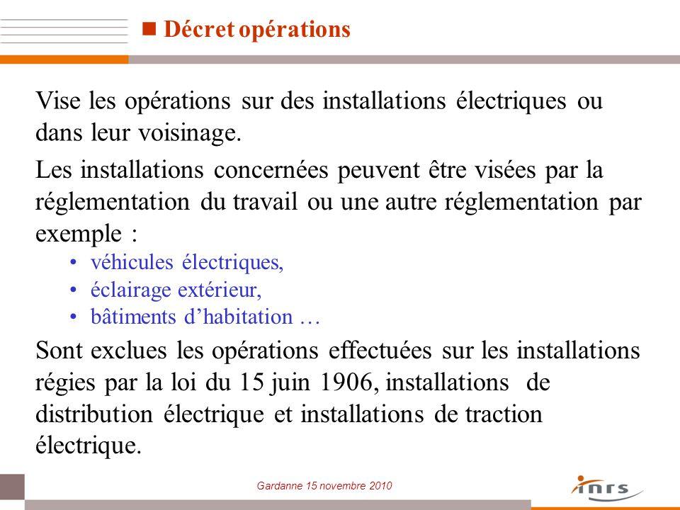 Gardanne 15 novembre 2010 Décret opérations Vise les opérations sur des installations électriques ou dans leur voisinage. Sont exclues les opérations