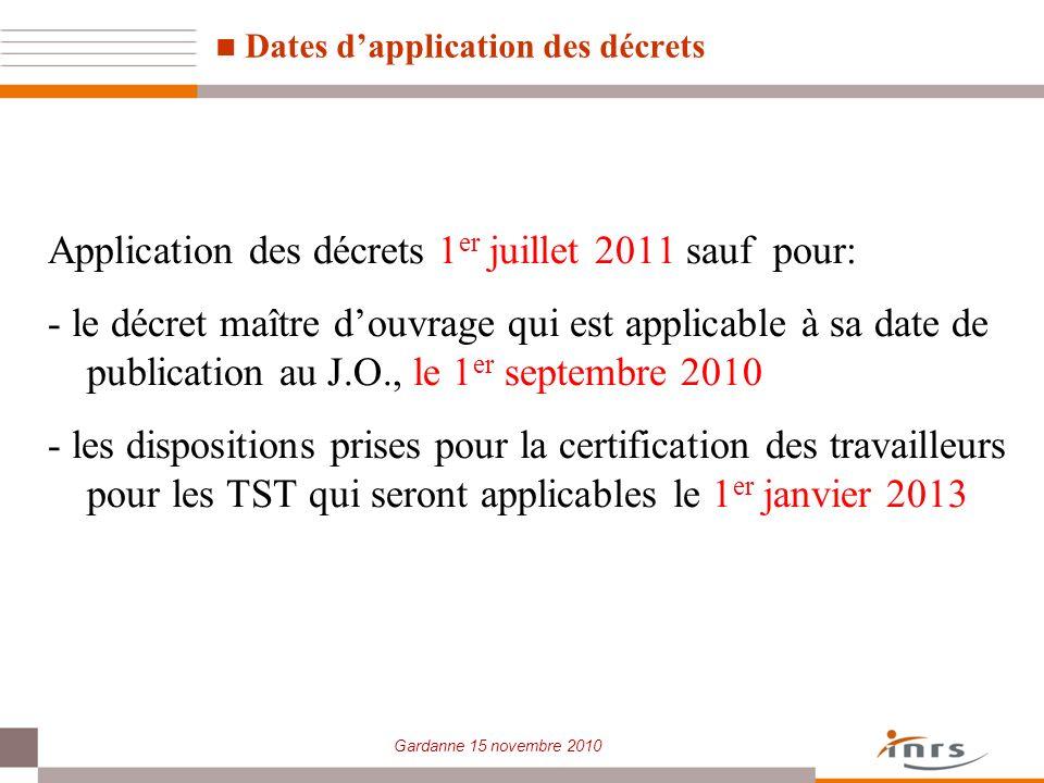 Gardanne 15 novembre 2010 Dates dapplication des décrets Application des décrets 1 er juillet 2011 sauf pour: - le décret maître douvrage qui est appl