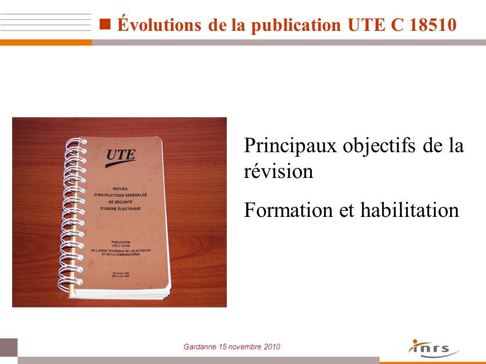 Gardanne 15 novembre 2010 Évolutions de la publication UTE C 18510 Principaux objectifs de la révision Formation et habilitation