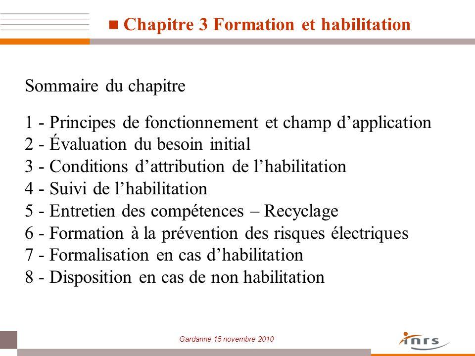Gardanne 15 novembre 2010 Chapitre 3 Formation et habilitation Sommaire du chapitre 1 - Principes de fonctionnement et champ dapplication 2 - Évaluati