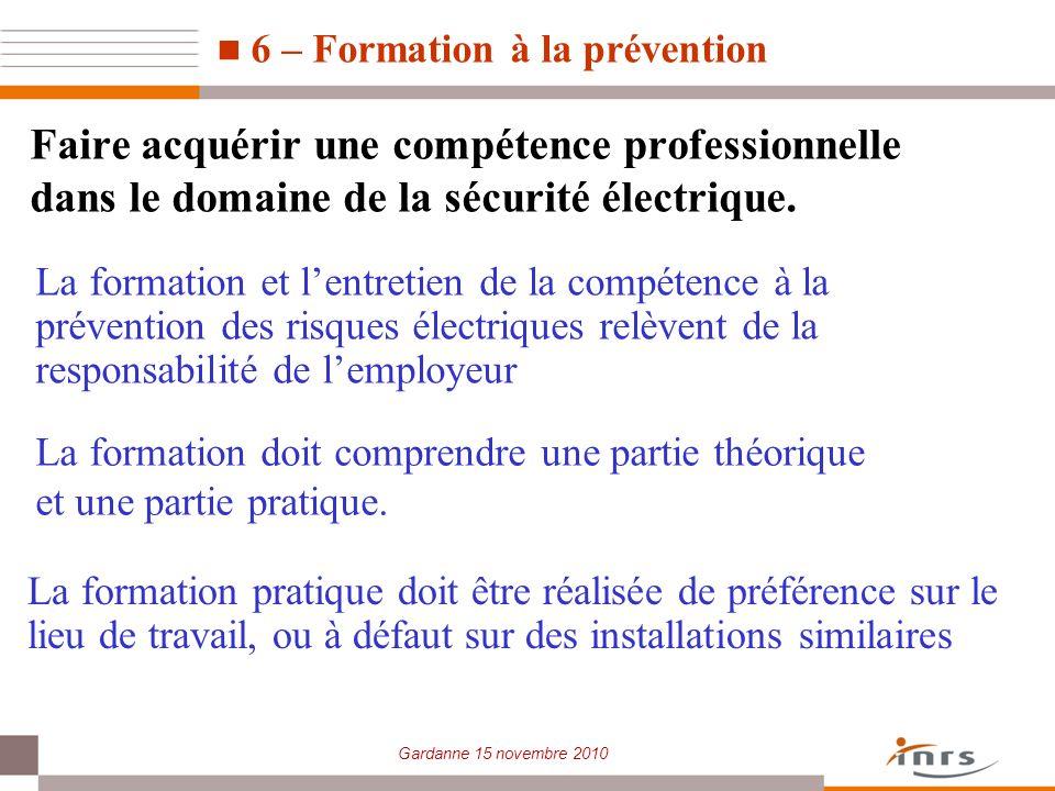 Gardanne 15 novembre 2010 La formation et lentretien de la compétence à la prévention des risques électriques relèvent de la responsabilité de lemploy
