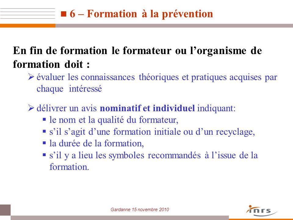 Gardanne 15 novembre 2010 En fin de formation le formateur ou lorganisme de formation doit : évaluer les connaissances théoriques et pratiques acquise