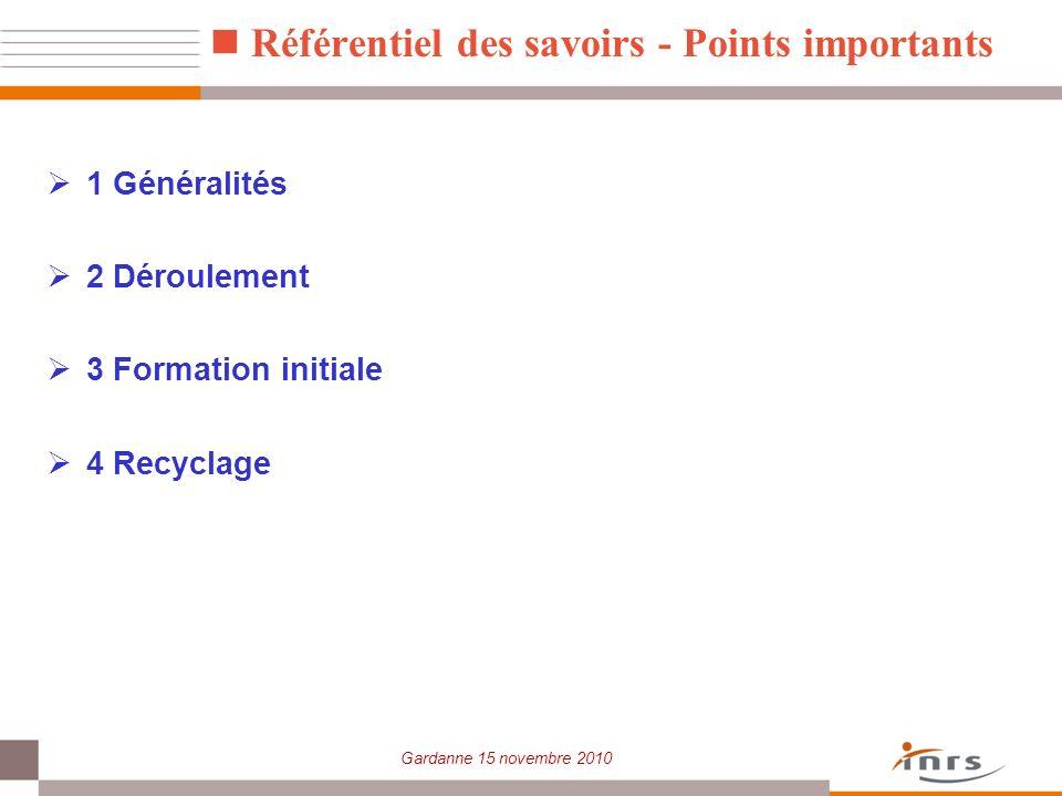 Gardanne 15 novembre 2010 Référentiel des savoirs - Points importants 1 Généralités 2 Déroulement 3 Formation initiale 4 Recyclage
