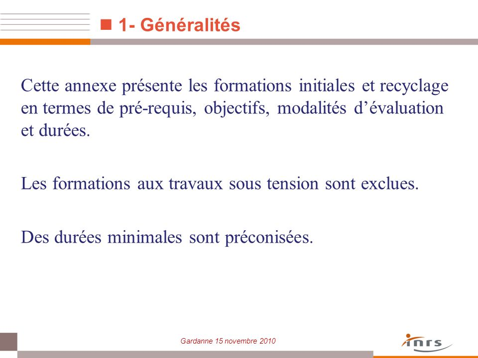 Gardanne 15 novembre 2010 1- Généralités Cette annexe présente les formations initiales et recyclage en termes de pré-requis, objectifs, modalités dév