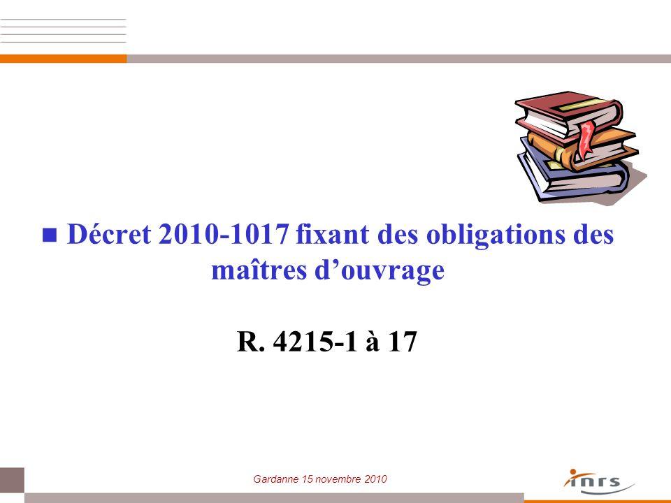 Gardanne 15 novembre 2010 Décret 2010-1017 fixant des obligations des maîtres douvrage R. 4215-1 à 17