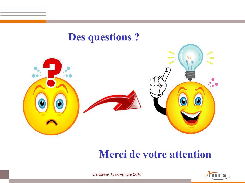 Gardanne 15 novembre 2010 Merci de votre attention Des questions ?