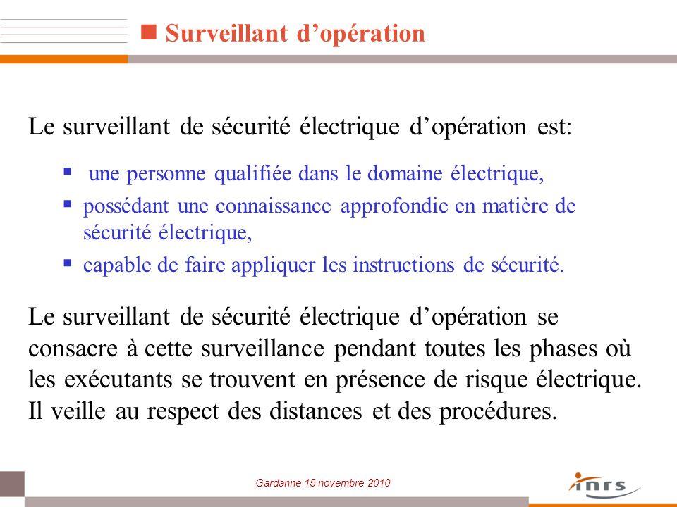 Gardanne 15 novembre 2010 Le surveillant de sécurité électrique dopération est: une personne qualifiée dans le domaine électrique, possédant une conna