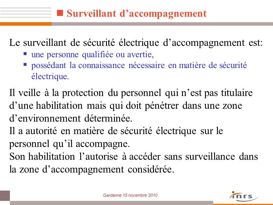 Gardanne 15 novembre 2010 Le surveillant de sécurité électrique daccompagnement est: une personne qualifiée ou avertie, possédant la connaissance néce