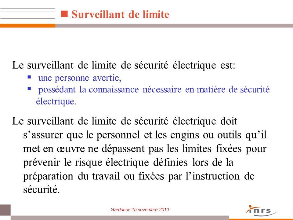 Gardanne 15 novembre 2010 Le surveillant de limite de sécurité électrique est: une personne avertie, possédant la connaissance nécessaire en matière d