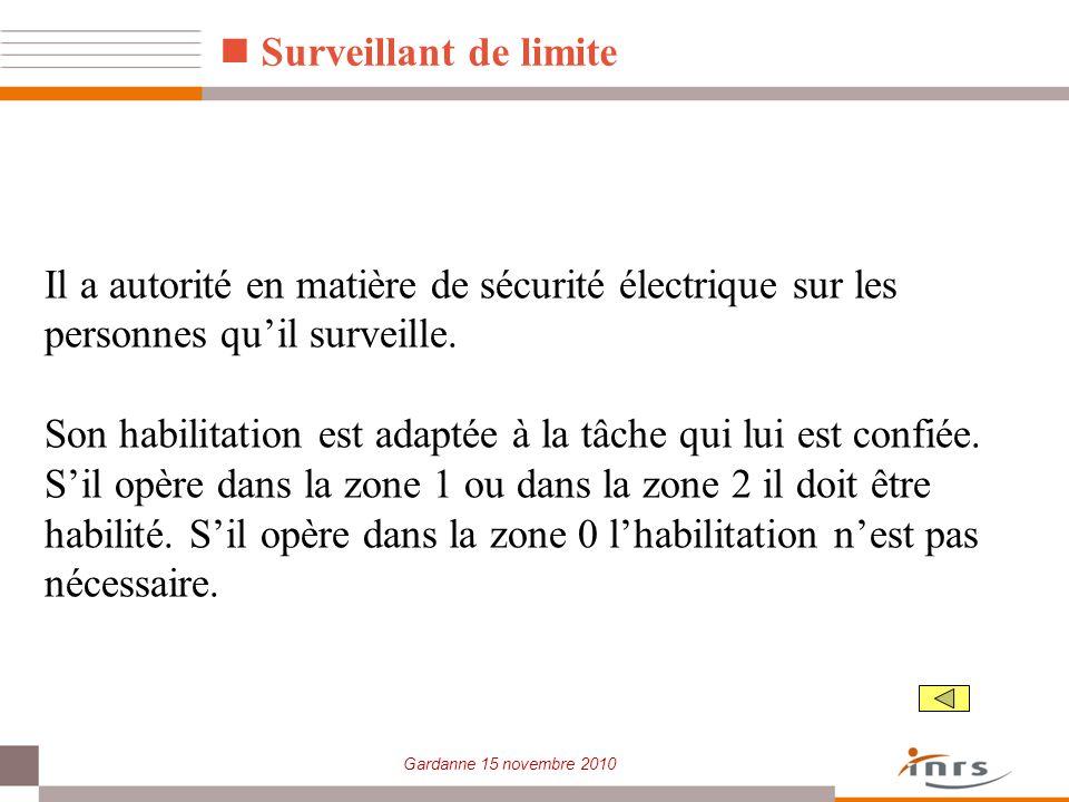 Gardanne 15 novembre 2010 Il a autorité en matière de sécurité électrique sur les personnes quil surveille. Son habilitation est adaptée à la tâche qu