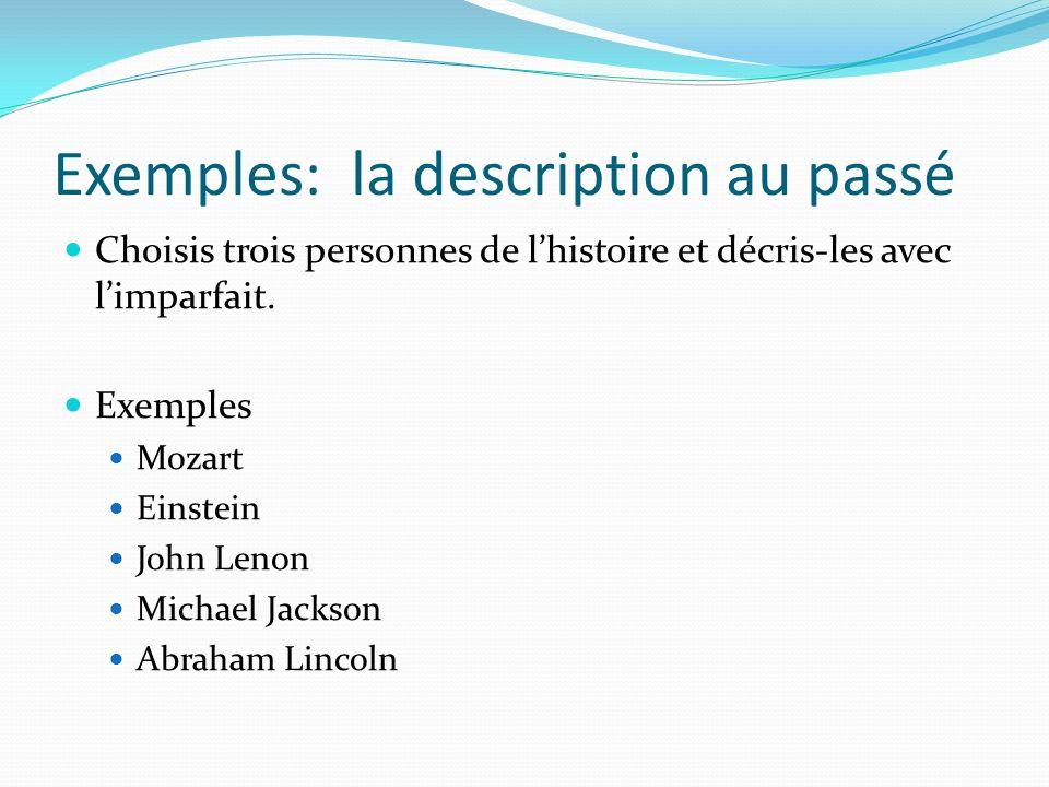 Exemples: la description au passé Choisis trois personnes de lhistoire et décris-les avec limparfait. Exemples Mozart Einstein John Lenon Michael Jack
