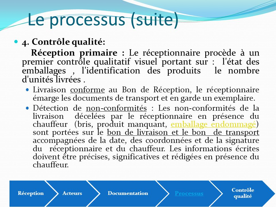 Le processus (suite) 4. Contrôle qualité: Réception primaire : Le réceptionnaire procède à un premier contrôle qualitatif visuel portant sur : l'état