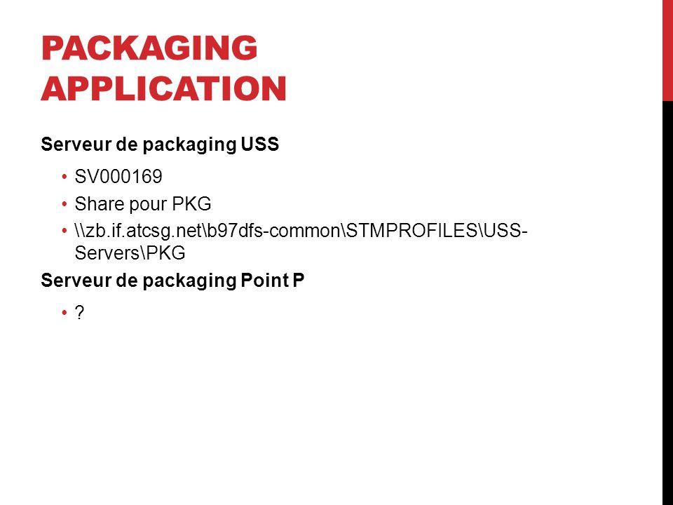 PACKAGING APPLICATION Serveur de packaging USS SV000169 Share pour PKG \\zb.if.atcsg.net\b97dfs-common\STMPROFILES\USS- Servers\PKG Serveur de packagi