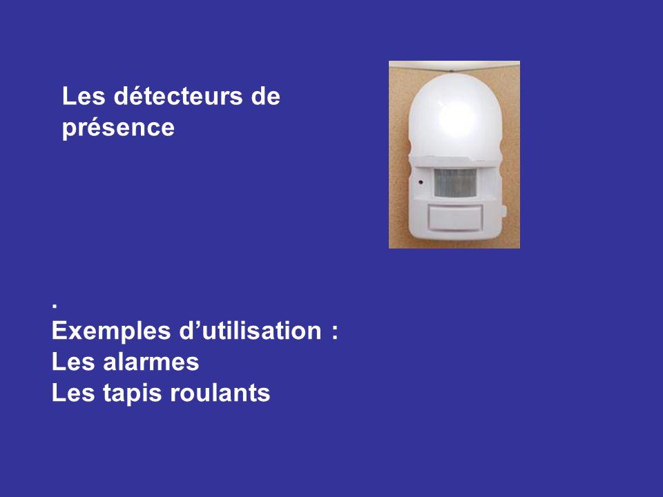 Les détecteurs de présence. Exemples dutilisation : Les alarmes Les tapis roulants
