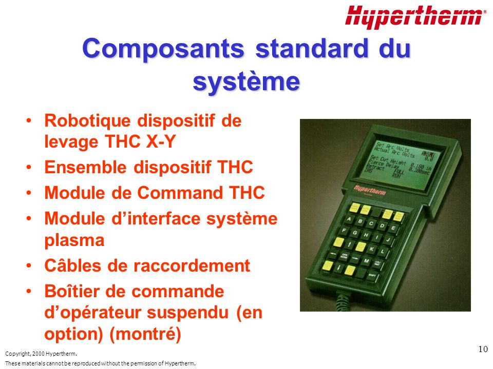 Copyright, 2000 Hypertherm. These materials cannot be reproduced without the permission of Hypertherm. 10 Composants standard du système Robotique dis