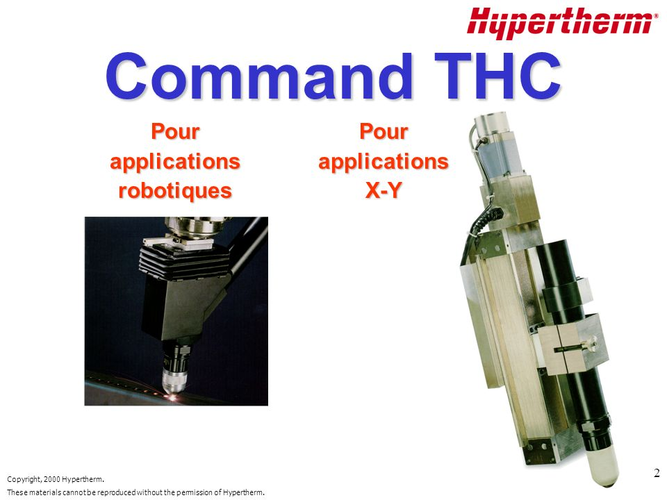 Copyright, 2000 Hypertherm. These materials cannot be reproduced without the permission of Hypertherm. 2 Command THC PourapplicationsrobotiquesPourapp