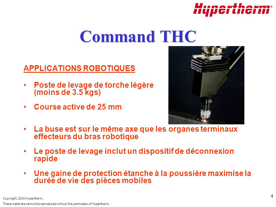 Copyright, 2000 Hypertherm. These materials cannot be reproduced without the permission of Hypertherm. 4 Command THC APPLICATIONS ROBOTIQUES Poste de
