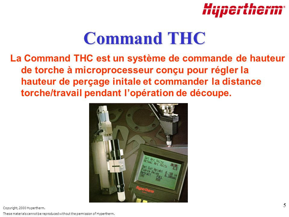 Copyright, 2000 Hypertherm. These materials cannot be reproduced without the permission of Hypertherm. 5 Command THC La Command THC est un système de