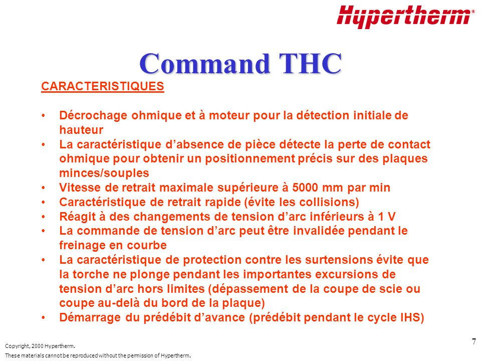 Copyright, 2000 Hypertherm. These materials cannot be reproduced without the permission of Hypertherm. 7 Command THC CARACTERISTIQUES Décrochage ohmiq