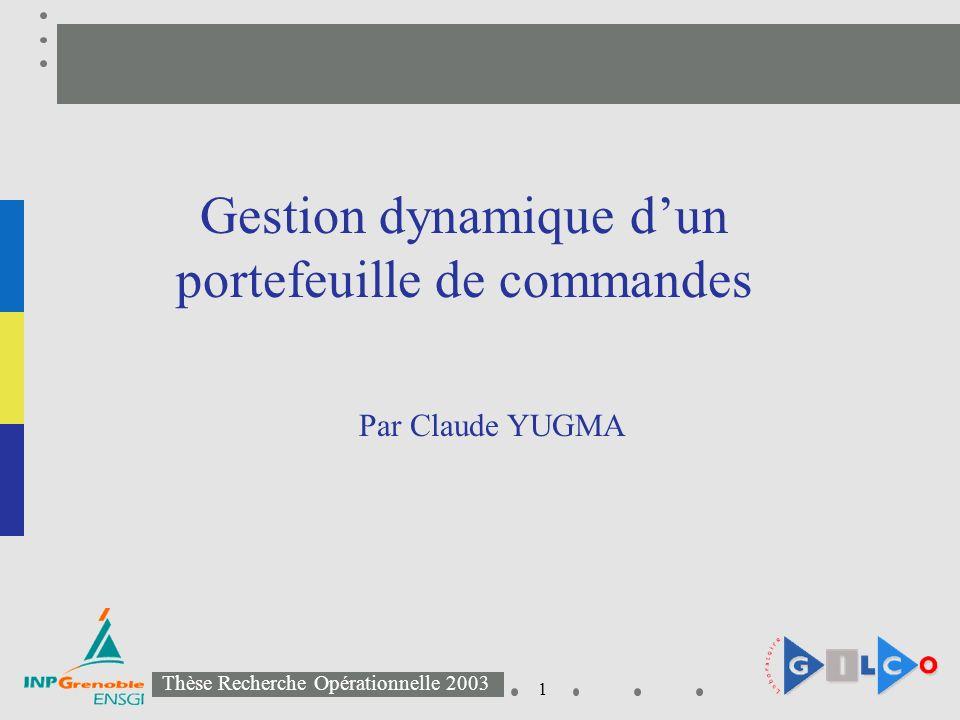 1 Thèse Recherche Opérationnelle 2003 Gestion dynamique dun portefeuille de commandes Par Claude YUGMA