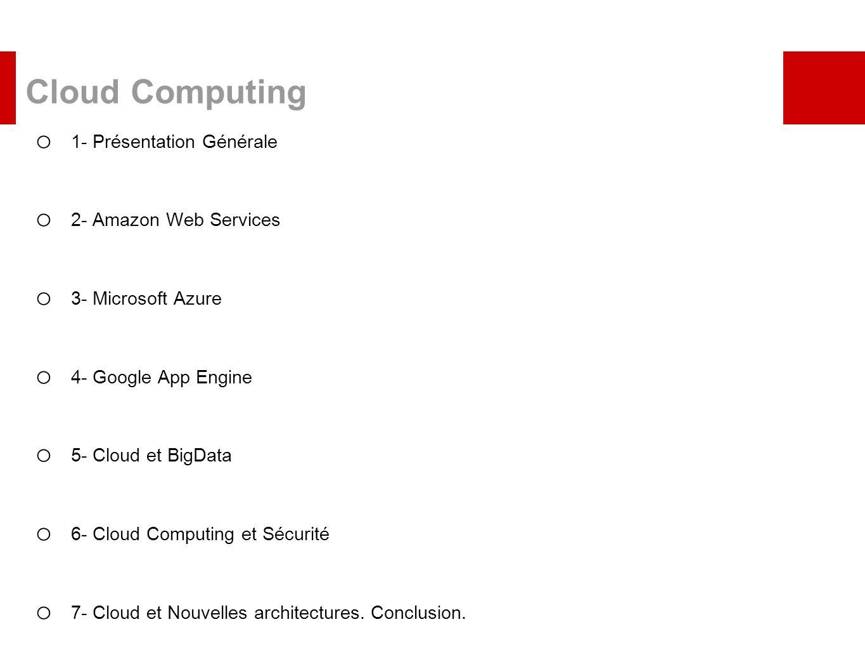 Cloud Computing o 1- Présentation Générale o 2- Amazon Web Services o 3- Microsoft Azure o 4- Google App Engine o 5- Cloud et BigData o 6- Cloud Compu
