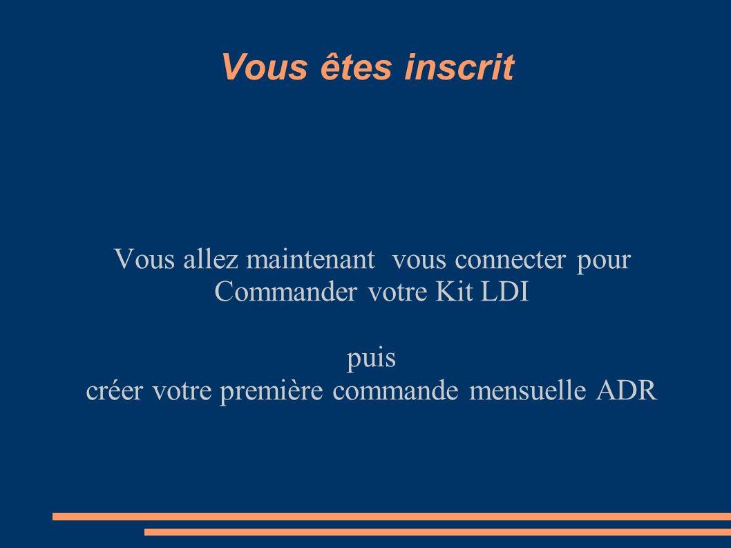 Vous êtes inscrit Vous allez maintenant vous connecter pour Commander votre Kit LDI puis créer votre première commande mensuelle ADR