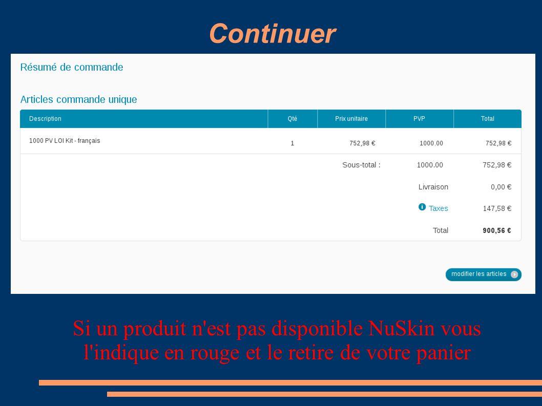 Continuer Si un produit n'est pas disponible NuSkin vous l'indique en rouge et le retire de votre panier
