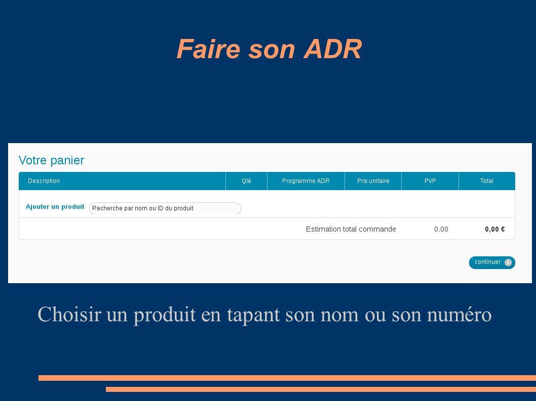 Faire son ADR Choisir un produit en tapant son nom ou son numéro
