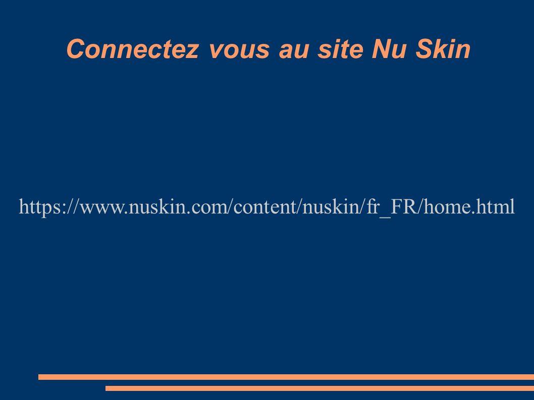 Connectez vous au site Nu Skin https://www.nuskin.com/content/nuskin/fr_FR/home.html