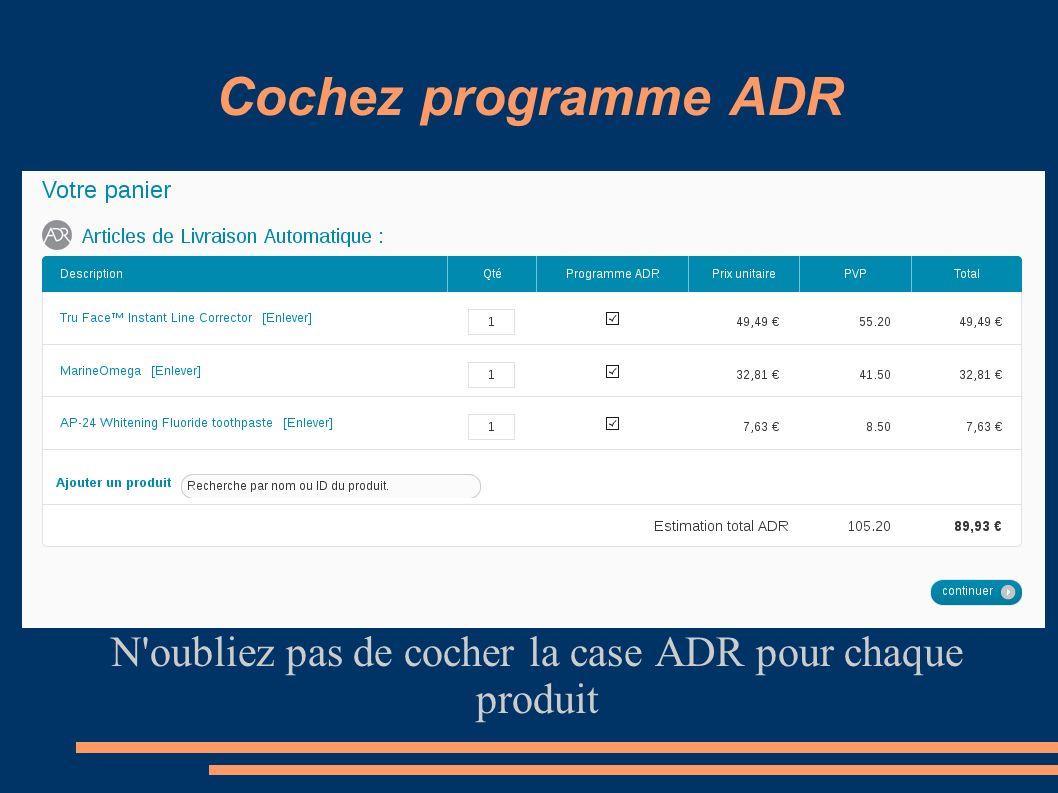 Cochez programme ADR N'oubliez pas de cocher la case ADR pour chaque produit