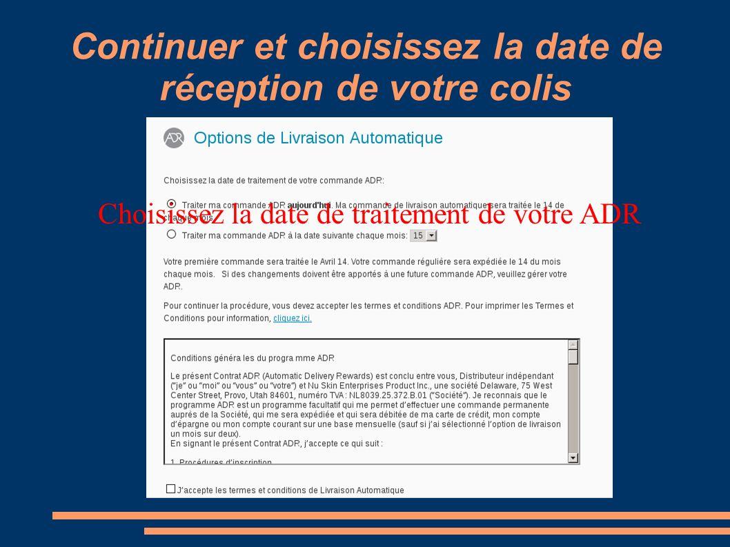 Continuer et choisissez la date de réception de votre colis Choisissez la date de traitement de votre ADR