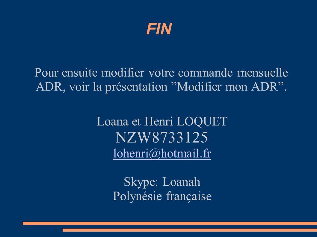 FIN Pour ensuite modifier votre commande mensuelle ADR, voir la présentation Modifier mon ADR. Loana et Henri LOQUET NZW8733125 lohenri@hotmail.fr Sky