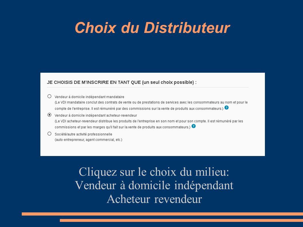Choix du Distributeur Cliquez sur le choix du milieu: Vendeur à domicile indépendant Acheteur revendeur