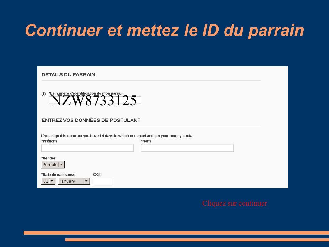 Continuer et mettez le ID du parrain Cliquez sur continuer NZW8733125