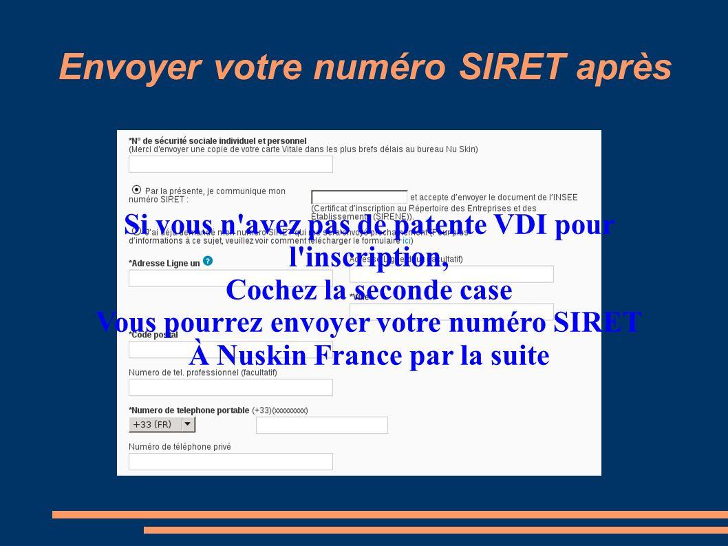 Envoyer votre numéro SIRET après Si vous n'avez pas de patente VDI pour l'inscription, Cochez la seconde case Vous pourrez envoyer votre numéro SIRET