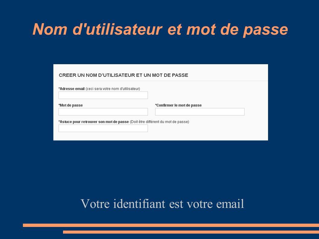 Nom d'utilisateur et mot de passe Votre identifiant est votre email