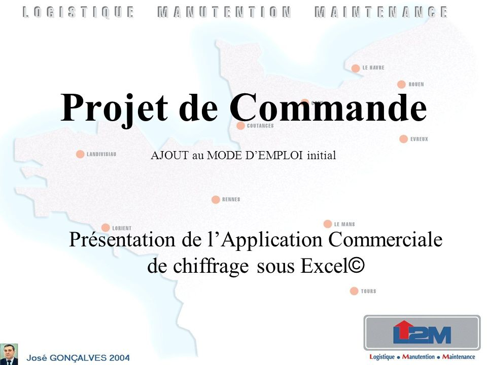 Projet de Commande AJOUT au MODE DEMPLOI initial Présentation de lApplication Commerciale de chiffrage sous Excel ©
