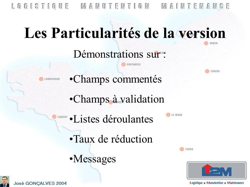 Les Particularités de la version Démonstrations sur : Champs commentés Champs à validation Listes déroulantes Taux de réduction Messages