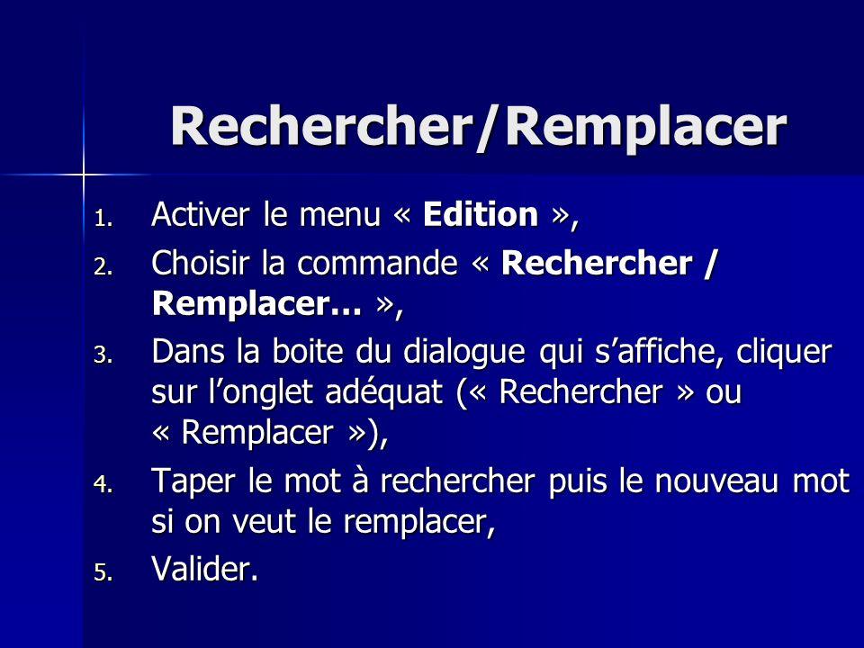 Rechercher/Remplacer 1. Activer le menu « Edition », 2. Choisir la commande « Rechercher / Remplacer… », 3. Dans la boite du dialogue qui saffiche, cl