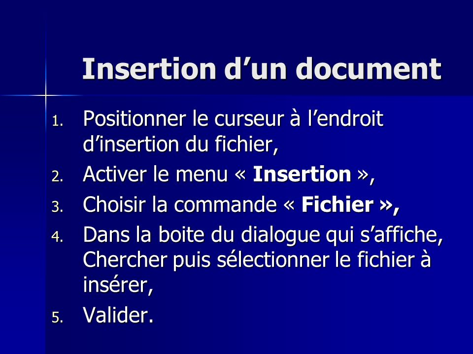 Insertion dun document 1. Positionner le curseur à lendroit dinsertion du fichier, 2. Activer le menu « Insertion », 3. Choisir la commande « Fichier