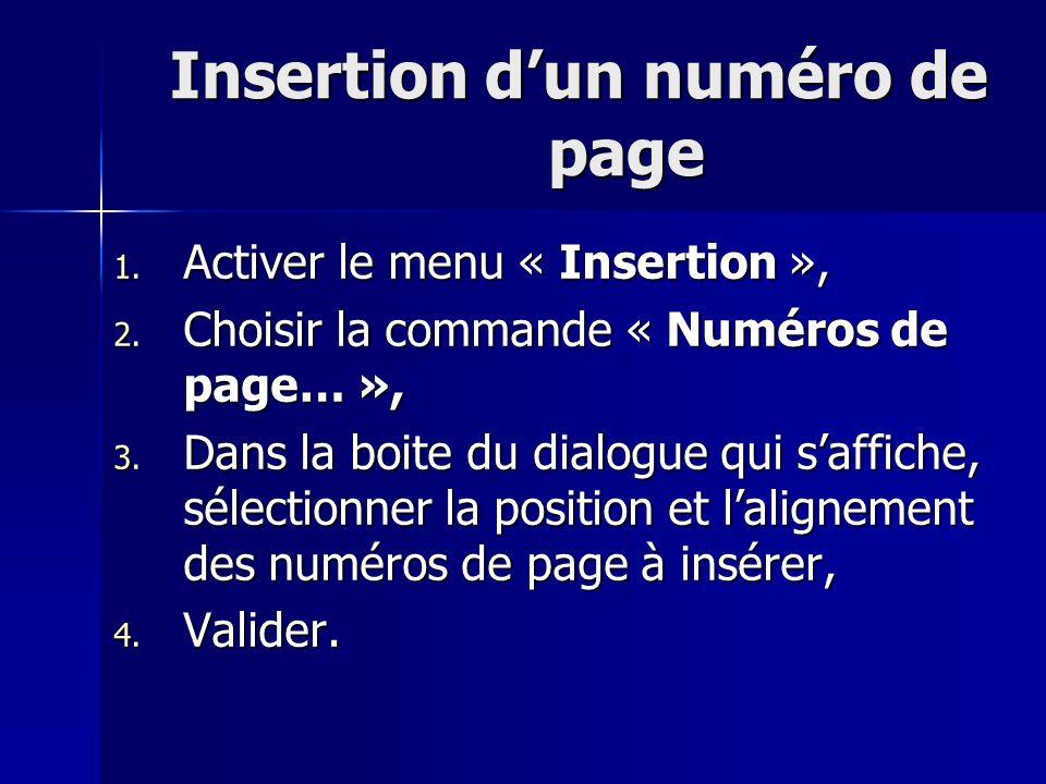 Insertion dun numéro de page 1. Activer le menu « Insertion », 2. Choisir la commande « Numéros de page… », 3. Dans la boite du dialogue qui saffiche,