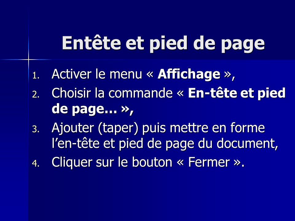 Entête et pied de page 1. Activer le menu « Affichage », 2. Choisir la commande « En-tête et pied de page… », 3. Ajouter (taper) puis mettre en forme