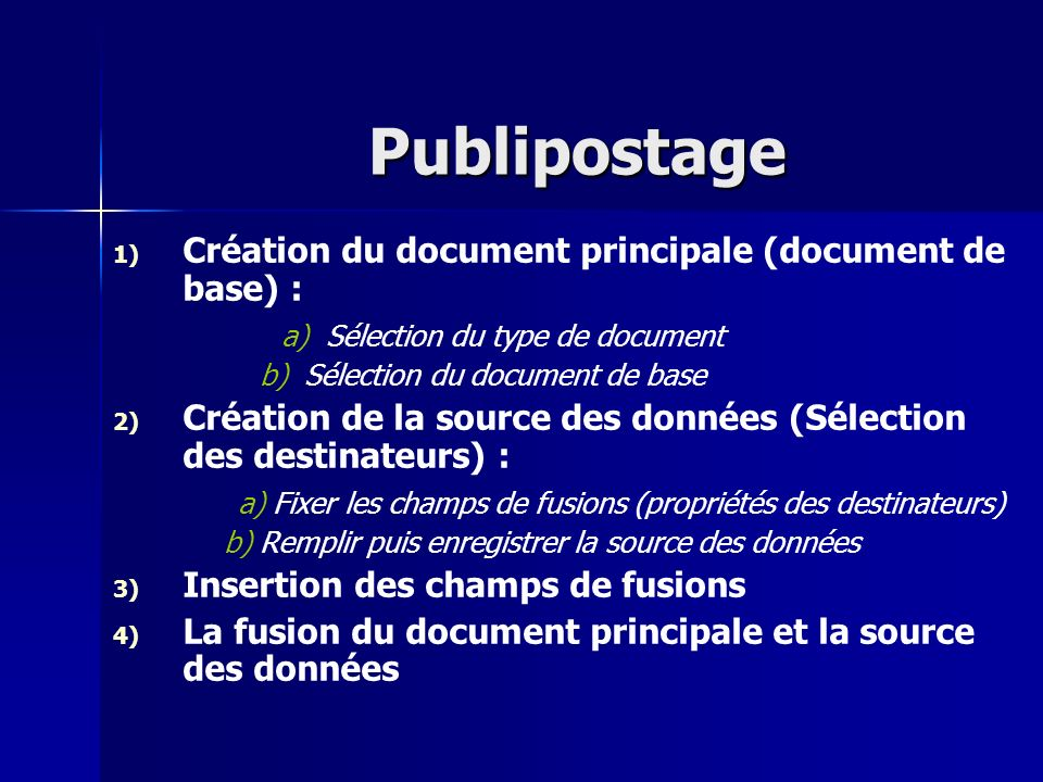 Publipostage 1) 1) Création du document principale (document de base) : a) Sélection du type de document b) Sélection du document de base 2) 2) Créati